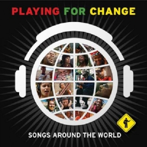 Playing for Change – Songs Around The World (2009)